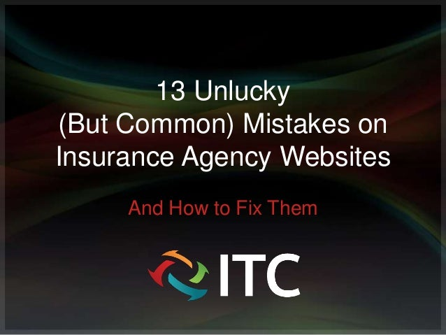 13 Unlucky (But Common) Mistakes on Insurance Agency Websites And How to Fix Them