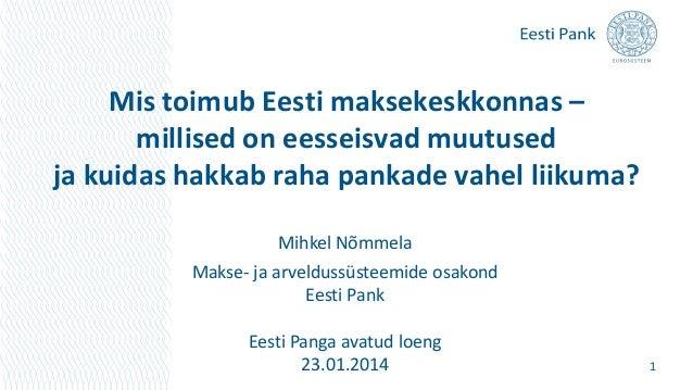 Mis toimub Eesti maksekeskkonnas – millised on eesseisvad muutused ja kuidas hakkab raha pankade vahel liikuma? Mihkel Nõm...