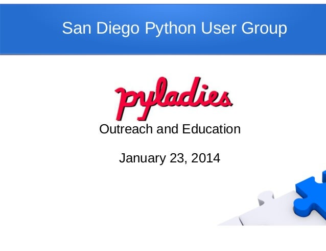 San Diego Python User Group Outreach and Education January 23, 2014