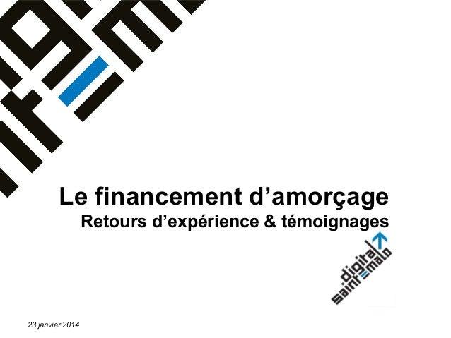 Le financement d'amorçage Retours d'expérience & témoignages  23 janvier 2014