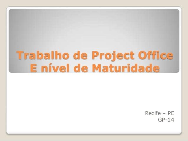Trabalho de Project Office E nível de Maturidade  Recife – PE GP-14