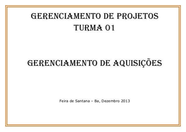 GERENCIAMENTO DE PROJETOS TURMA 01  Gerenciamento de Aquisições  Feira de Santana – Ba, Dezembro 2013