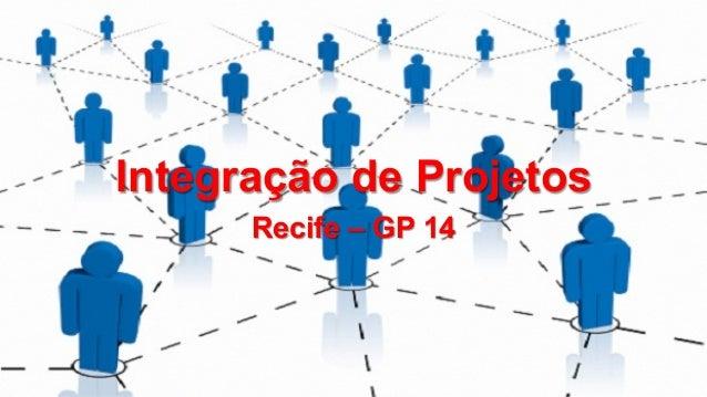 Integração de Projetos Recife – GP 14