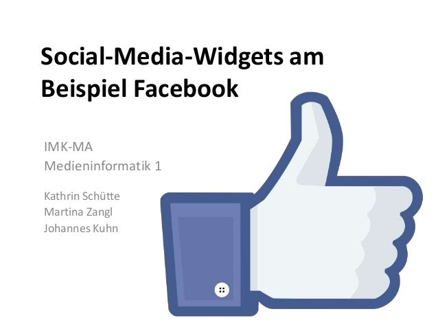Social-Media-Widgets am Beispiel Facebook IMK-MA Medieninformatik 1 Kathrin Schütte Martina Zangl Johannes Kuhn