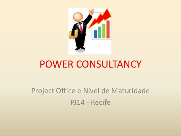 POWER CONSULTANCY Project Office e Nível de Maturidade PJ14 - Recife