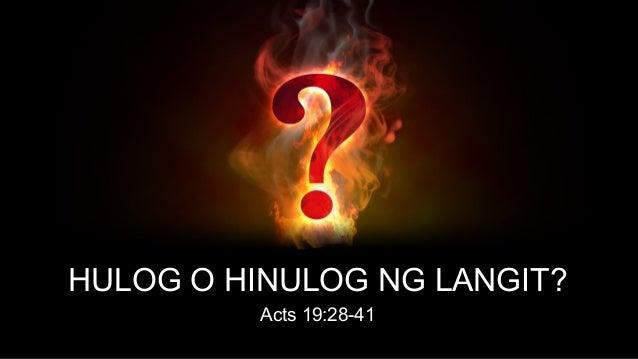 HULOG O HINULOG NG LANGIT? Acts 19:28-41