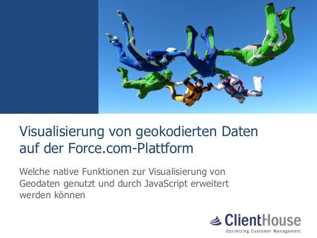 Visualisierung von geokodierten Daten auf der Force.com-Plattform Welche native Funktionen zur Visualisierung von Geodaten...