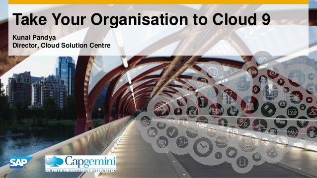 Take Your Organisation to Cloud 9 Kunal Pandya Director, Cloud Solution Centre