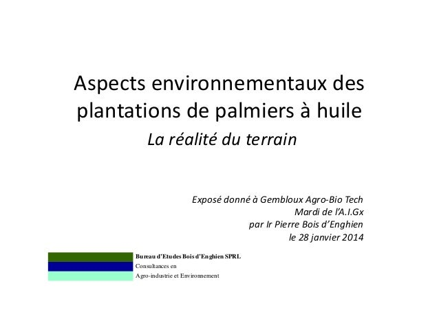 Aspects environnementaux des plantations de palmiers à huile La réalité du terrain Exposé donné à Gembloux Agro-Bio Tech M...