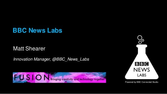 BBC News Labs Matt Shearer Innovation Manager, @BBC_News_Labs  Powered by BBC Connected Studio