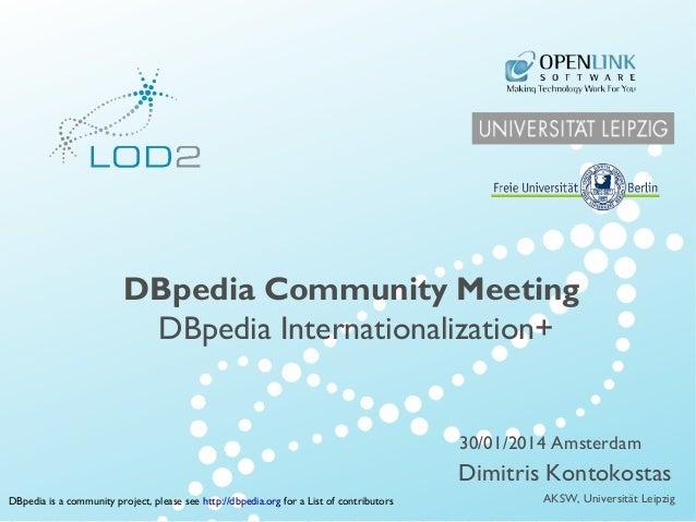 Creating Knowledge out of Interlinked Data  DBpedia Community Meeting DBpedia Internationalization+  30/01/2014 Amsterdam ...