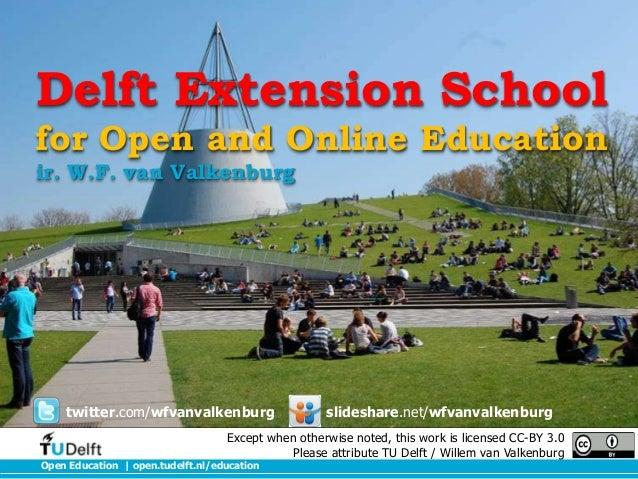 Delft Extension School for Open and Online Education ir. W.F. van Valkenburg  twitter.com/wfvanvalkenburg  slideshare.net/...