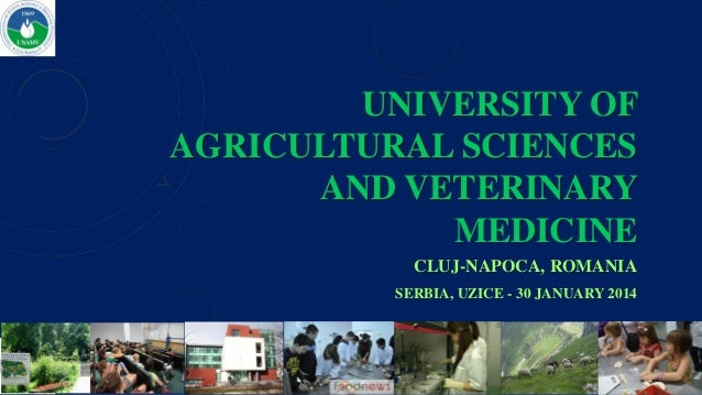 UNIVERSITY OF AGRICULTURAL SCIENCES AND VETERINARY MEDICINE CLUJ-NAPOCA, ROMANIA SERBIA, UZICE - 30 JANUARY 2014