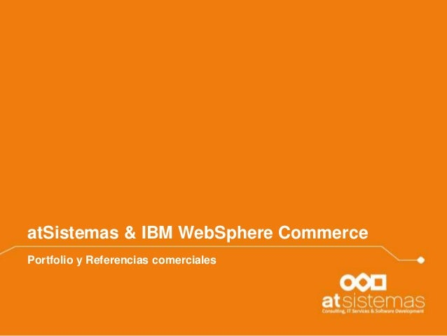 atSistemas & IBM WebSphere Commerce Portfolio y Referencias comerciales
