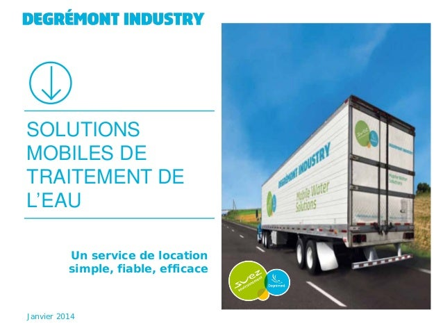 SOLUTIONS MOBILES DE TRAITEMENT DE L'EAU Un service de location simple, fiable, efficace  Janvier 2014