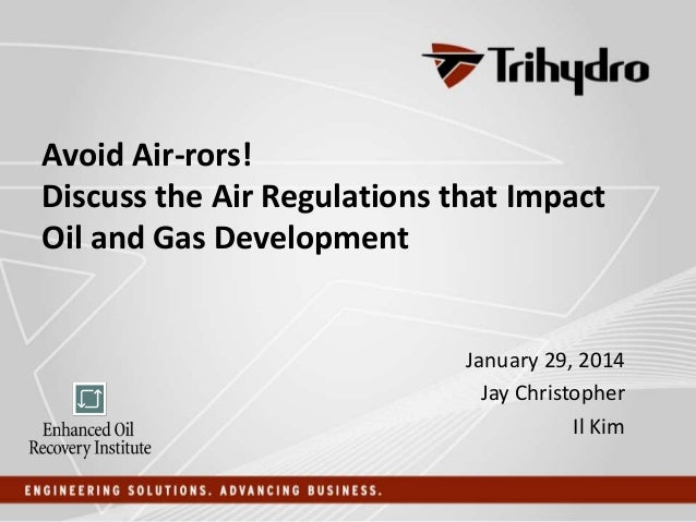 Avoid Air-rors! Discuss the Air Regulations that Impact Oil and Gas Development  January 29, 2014 Jay Christopher Il Kim