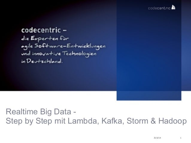 25/3/14 1 Realtime Big Data -  Step by Step mit Lambda, Kafka, Storm & Hadoop