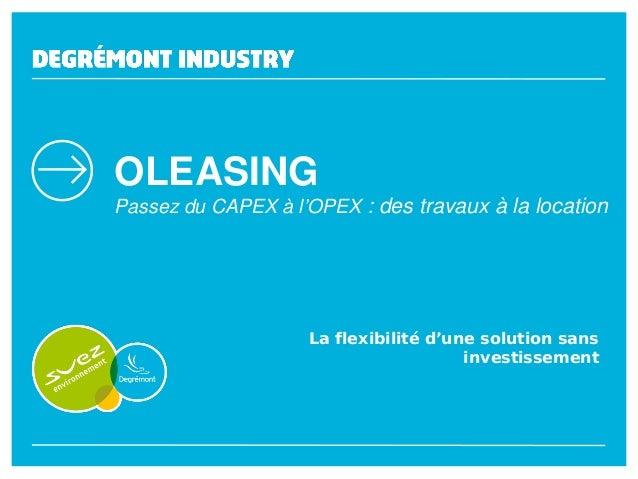 OLEASING Passez du CAPEX à l'OPEX : des travaux à la location  La flexibilité d'une solution sans investissement  Mai 2013