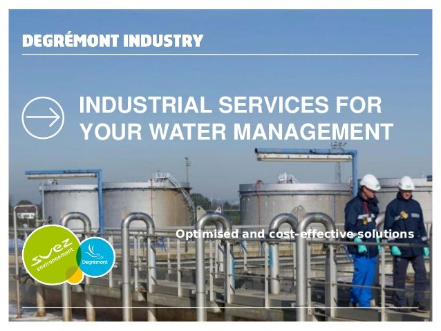INDUSTRIAL SERVICES FOR YOUR WATER MANAGEMENT  Optimised and cost-effective solutions