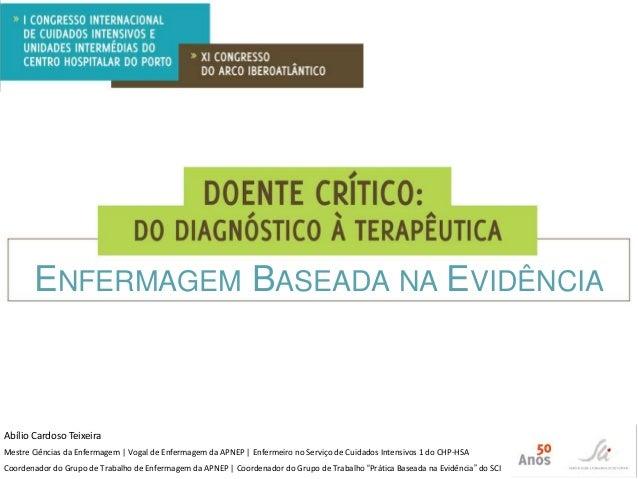 ENFERMAGEM BASEADA NA EVIDÊNCIA  Abílio Cardoso Teixeira Mestre Ciências da Enfermagem   Vogal de Enfermagem da APNEP   En...