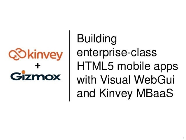 1 Building enterprise-class HTML5 mobile apps with Visual WebGui and Kinvey MBaaS +