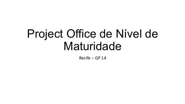 Project Office de Nível de Maturidade Recife  –  GP  14