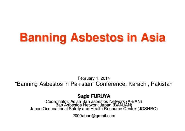 "Banning Asbestos in Asia  February 1, 2014  ""Banning Asbestos in Pakistan"" Conference, Karachi, Pakistan Sugio FURUYA Coor..."