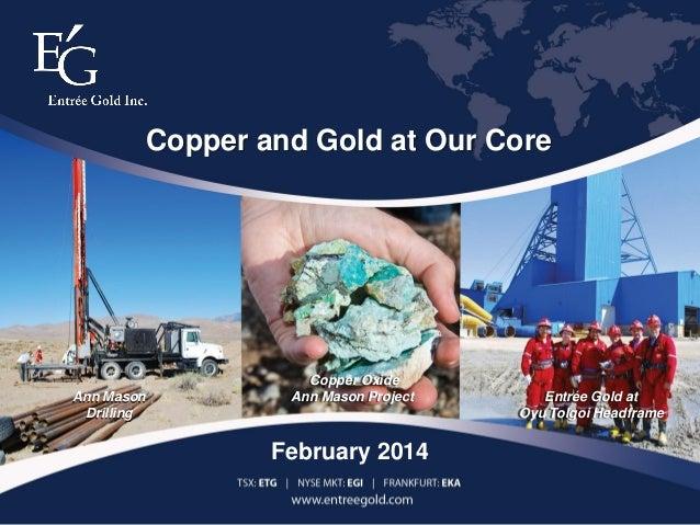 Copper and Gold at Our Core  Ann Mason Drilling  Copper Oxide Ann Mason Project  Entrée Gold at Oyu Tolgoi Headframe  Febr...
