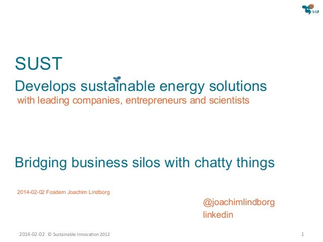 SUST Develops sustainable energy solutions with leading companies, entrepreneurs and scientists  Bridging business silos w...
