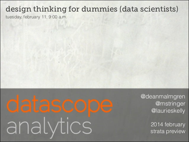 design thinking for dummies (data scientists) tuesday, february 11, 9:00 a.m.  @deanmalmgren @mstringer @laurieskelly 2014...