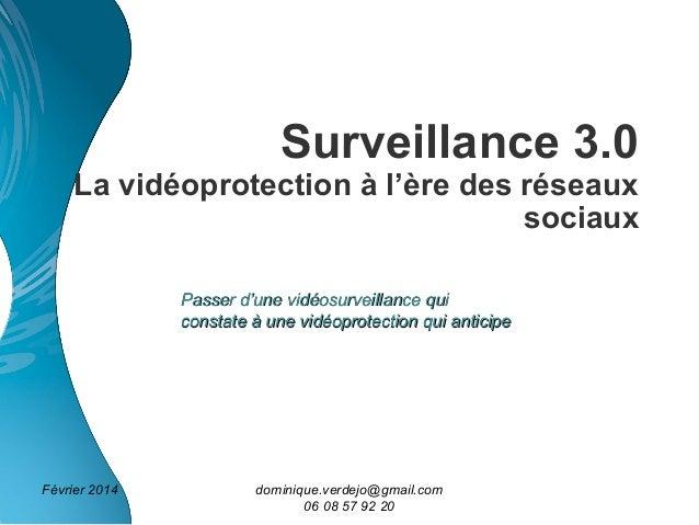Surveillance 3.0  La vidéoprotection à l'ère des réseaux sociaux Passer d'une vidéosurveillance qui constate à une vidéopr...