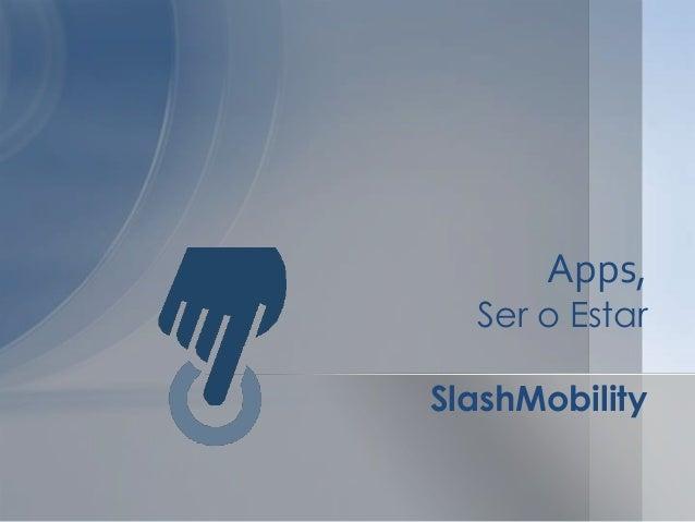 Apps,  Ser o Estar  SlashMobility