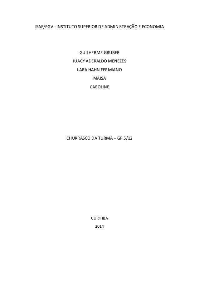ISAE/FGV - INSTITUTO SUPERIOR DE ADMINISTRAÇÃO E ECONOMIA  GUILHERME GRUBER JUACY ADERALDO MENEZES LARA HAHN FERMIANO MAIS...