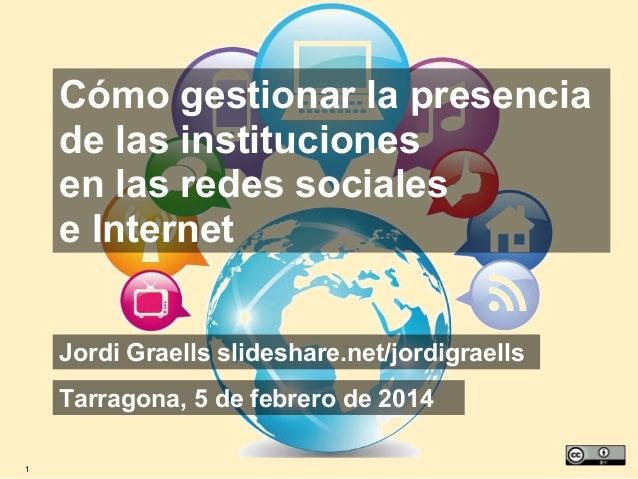 Cómo gestionar la presencia de las instituciones en las redes sociales e Internet Jordi Graells slideshare.net/jordigraell...