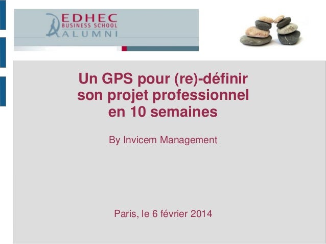 Un GPS pour (re)-définir son projet professionnel en 10 semaines By Invicem Management  Paris, le 6 février 2014