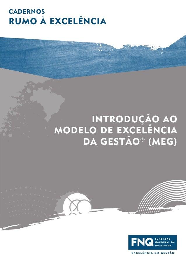 CADERNOS  RUMO À EXCELÊNCIA  INTRODUÇÃO AO MODELO DE EXCELÊNCIA DA GESTÃO ® (MEG)