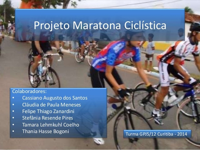 Projeto Maratona Ciclística  Colaboradores: • Cassiano Augusto dos Santos • Cláudia de Paula Meneses • Felipe Thiago Zanar...