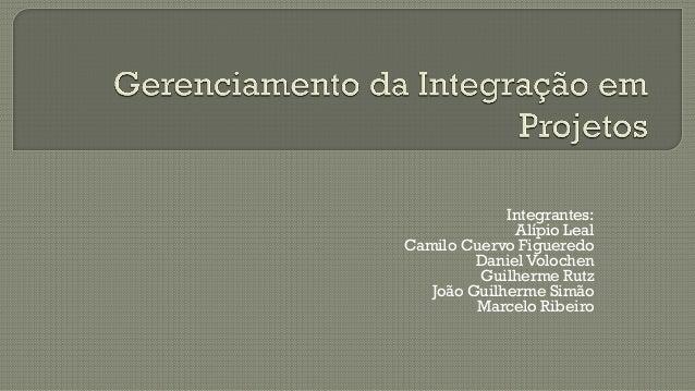 Integrantes: Alípio Leal Camilo Cuervo Figueredo Daniel Volochen Guilherme Rutz João Guilherme Simão Marcelo Ribeiro