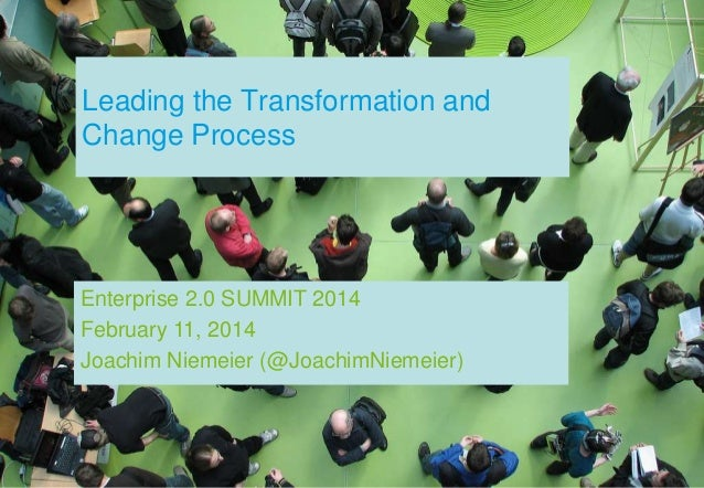Leading the Transformation and Change Process  Enterprise 2.0 SUMMIT 2014 February 11, 2014 Joachim Niemeier (@JoachimNiem...