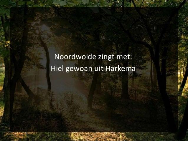 Noordwolde zingt met: Hiel gewoan uit Harkema