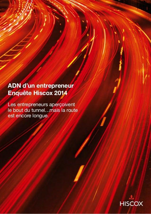 ADN d'un entrepreneur Enquête Hiscox 2014 Les entrepreneurs aperçoivent le bout du tunnel…mais la route est encore longue.