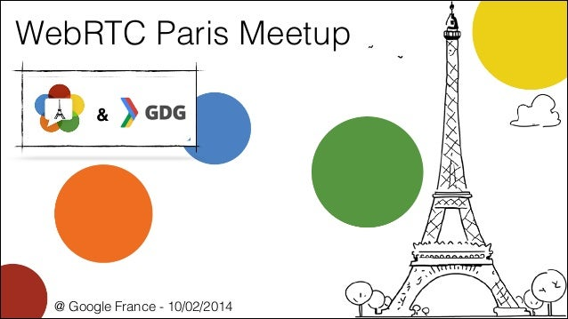 WebRTC Paris Meetup &  @ Google France - 10/02/2014