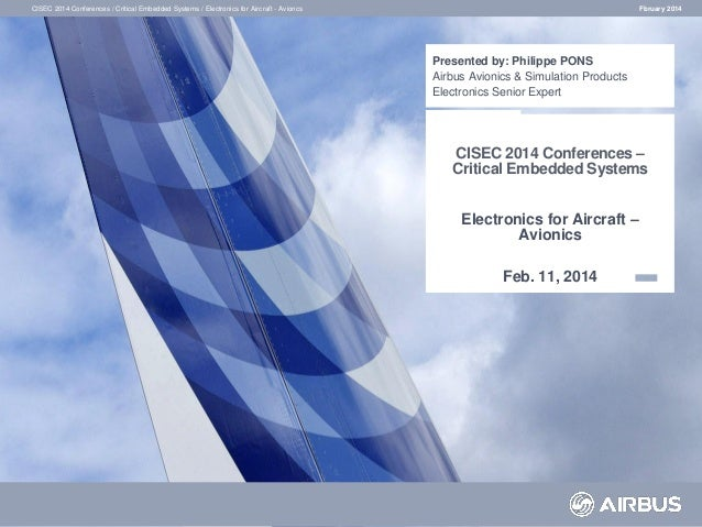 CISEC 2014 Conferences / Critical Embedded Systems / Electronics for Aircraft - Avioncs  Fbruary 2014  Presented by: Phili...