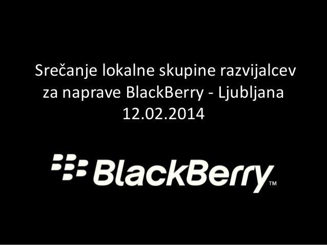 Srečanje lokalne skupine razvijalcev za naprave BlackBerry - Ljubljana 12.02.2014
