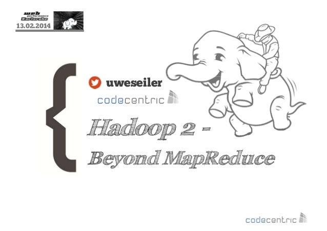 13.02.2014  uweseiler  Hadoop 2 Beyond MapReduce
