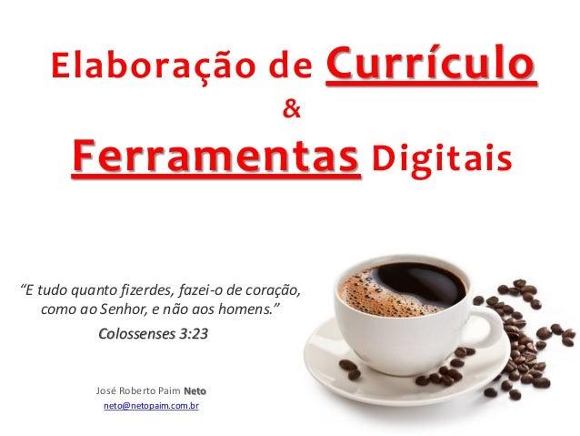"""Elaboração de Currículo & Ferramentas Digitais """"E tudo quanto fizerdes, fazei-o de coração, como ao Senhor, e não aos home..."""