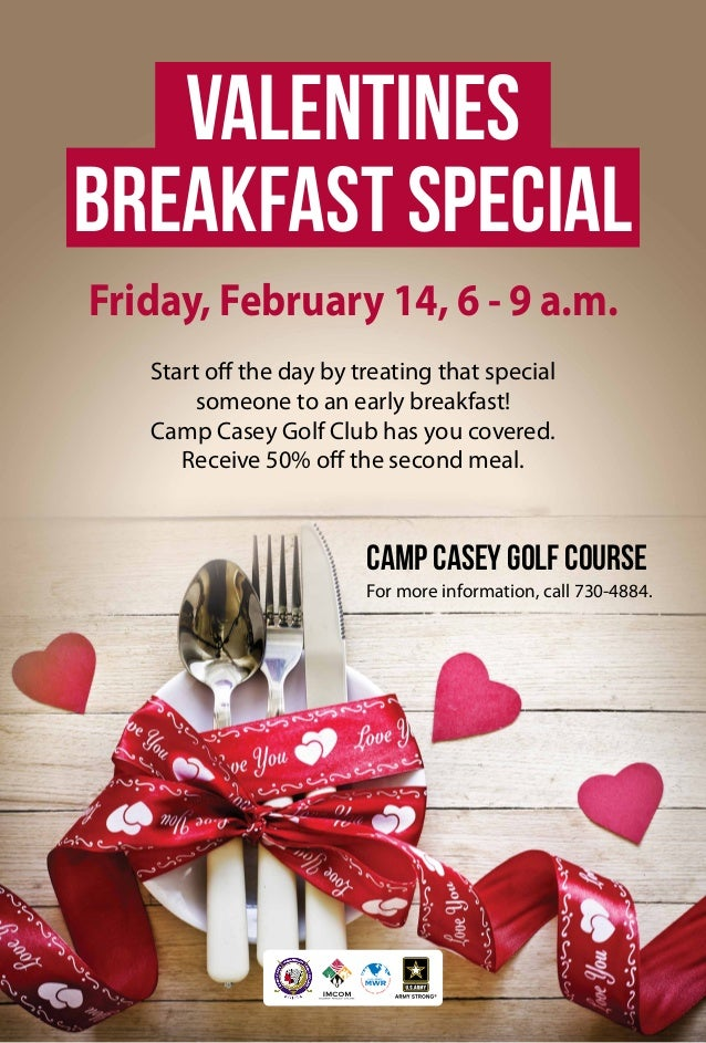 Valentines Breakfast Special Friday, February 14, 6 - 9 a.m. Start off the day by treating that special someone to an earl...