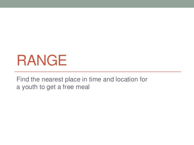 RANGE Find the nearest place in time and location for a youth to get a free meal