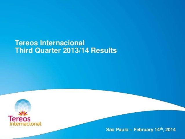 Tereos Internacional Third Quarter 2013/14 Results  São Paulo – February 14th, 2014