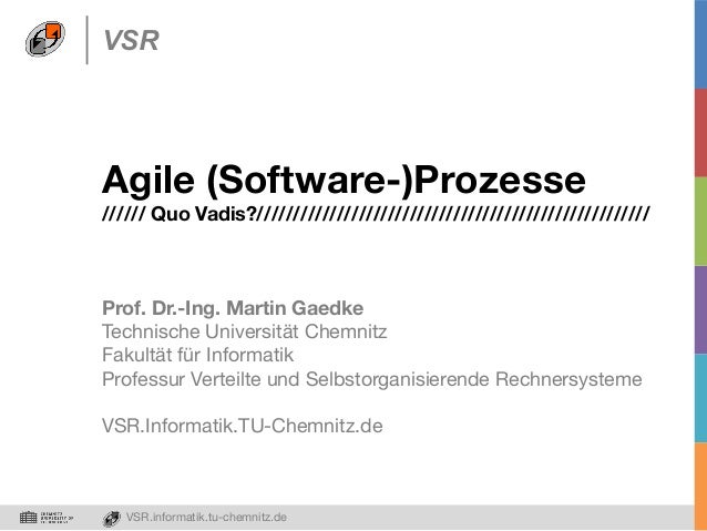 VSR  Agile (Software-)Prozesse  ////// Quo Vadis?//////////////////////////////////////////////////////  Prof. Dr.-Ing. M...